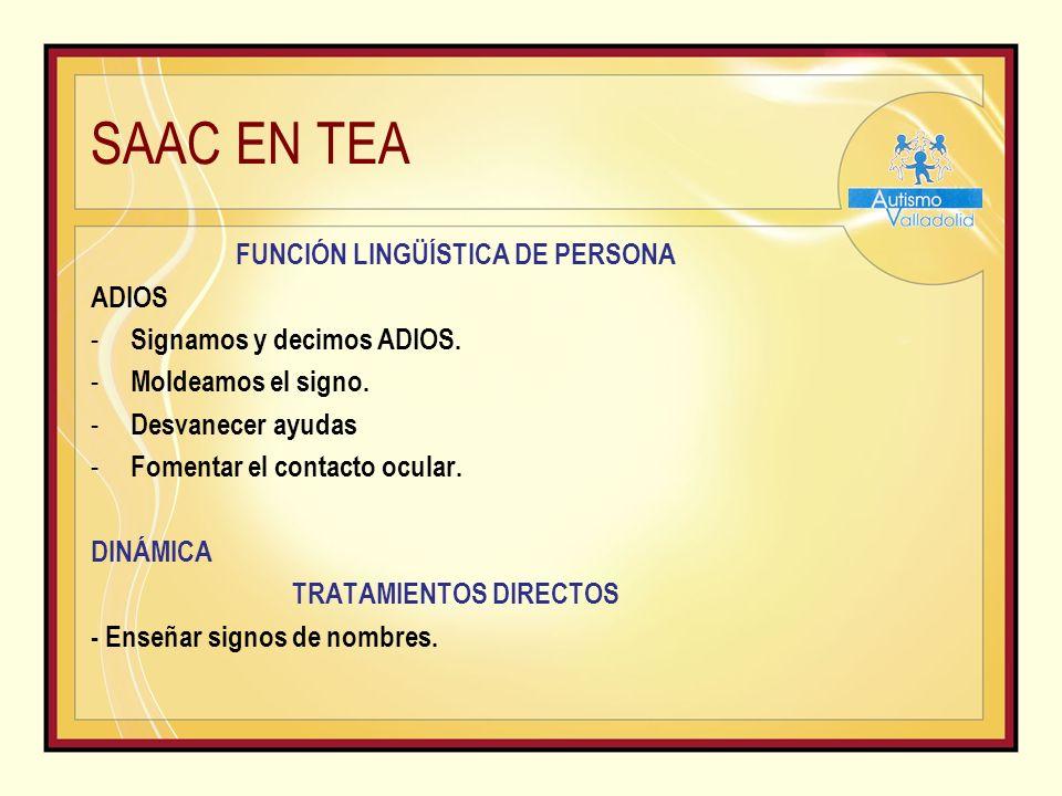 SAAC EN TEA FUNCIÓN LINGÜÍSTICA DE PERSONA ADIOS - Signamos y decimos ADIOS.