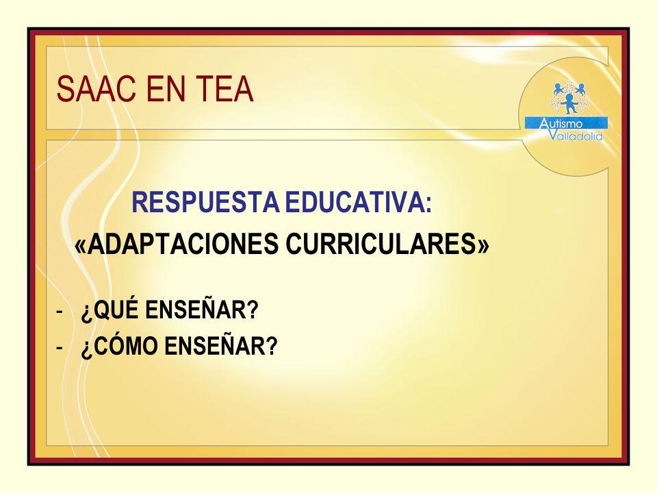 SAAC EN TEA RESPUESTA EDUCATIVA: «ADAPTACIONES CURRICULARES» - ¿QUÉ ENSEÑAR? - ¿CÓMO ENSEÑAR?