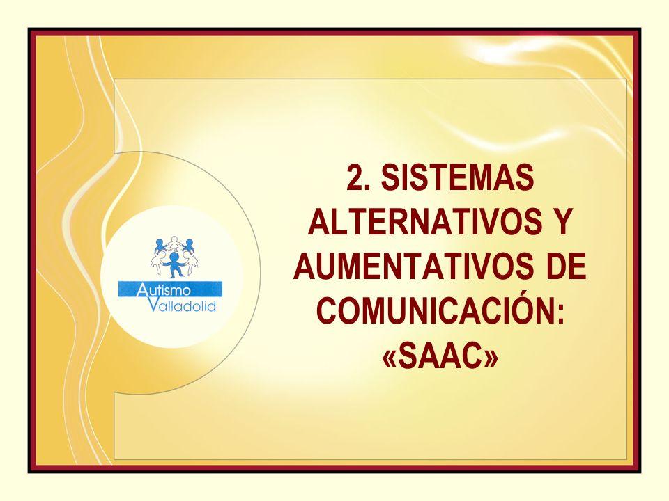 2. SISTEMAS ALTERNATIVOS Y AUMENTATIVOS DE COMUNICACIÓN: «SAAC»