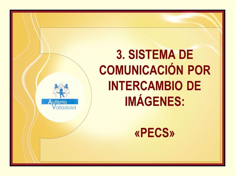 3. SISTEMA DE COMUNICACIÓN POR INTERCAMBIO DE IMÁGENES: «PECS»