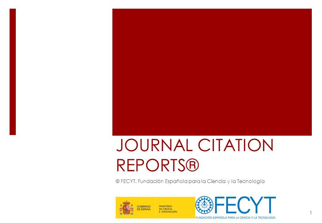 JOURNAL CITATION REPORTS® © FECYT. Fundación Española para la Ciencia y la Tecnología 1