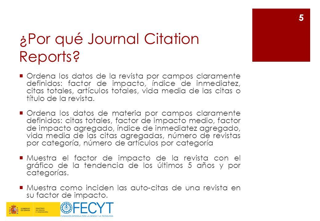¿Por qué Journal Citation Reports? Ordena los datos de la revista por campos claramente definidos: factor de impacto, índice de inmediatez, citas tota