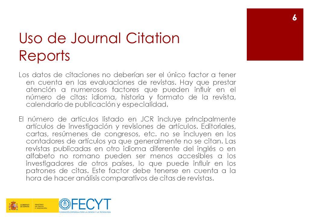 Uso de Journal Citation Reports Los datos de citaciones no deberían ser el único factor a tener en cuenta en las evaluaciones de revistas. Hay que pre
