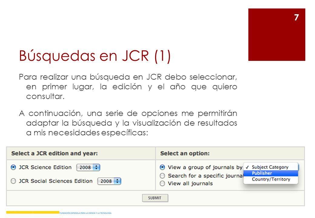 Búsquedas en JCR (1) Para realizar una búsqueda en JCR debo seleccionar, en primer lugar, la edición y el año que quiero consultar. A continuación, un