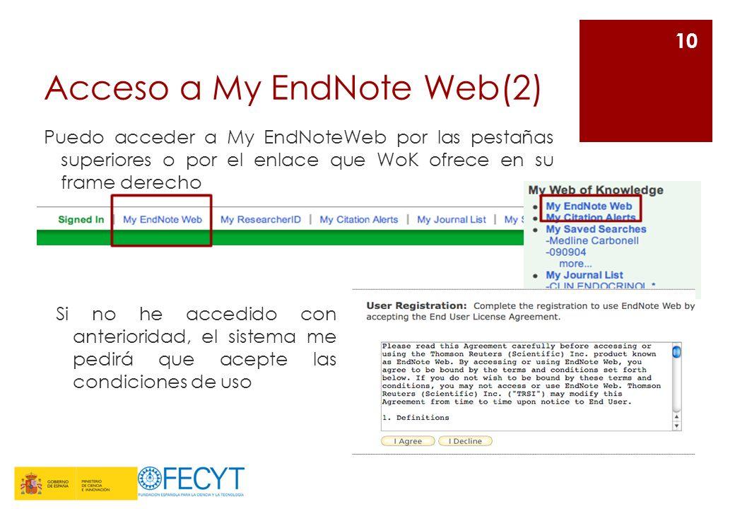 Acceso a My EndNote Web(2) Puedo acceder a My EndNoteWeb por las pestañas superiores o por el enlace que WoK ofrece en su frame derecho 10 Si no he ac