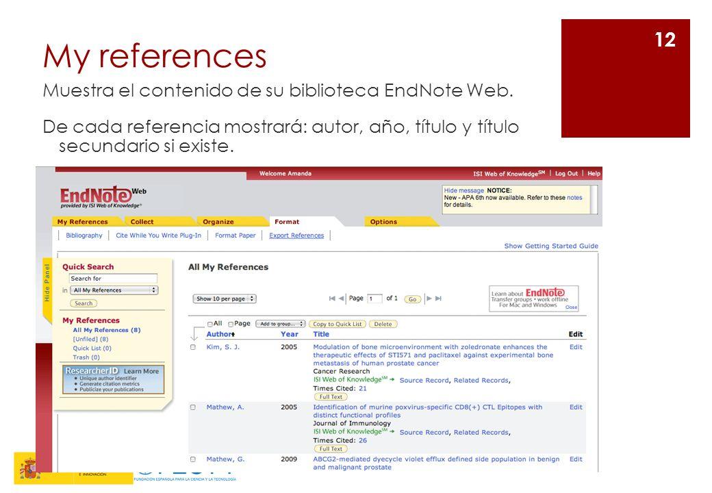 My references Muestra el contenido de su biblioteca EndNote Web. De cada referencia mostrará: autor, año, título y título secundario si existe. 12