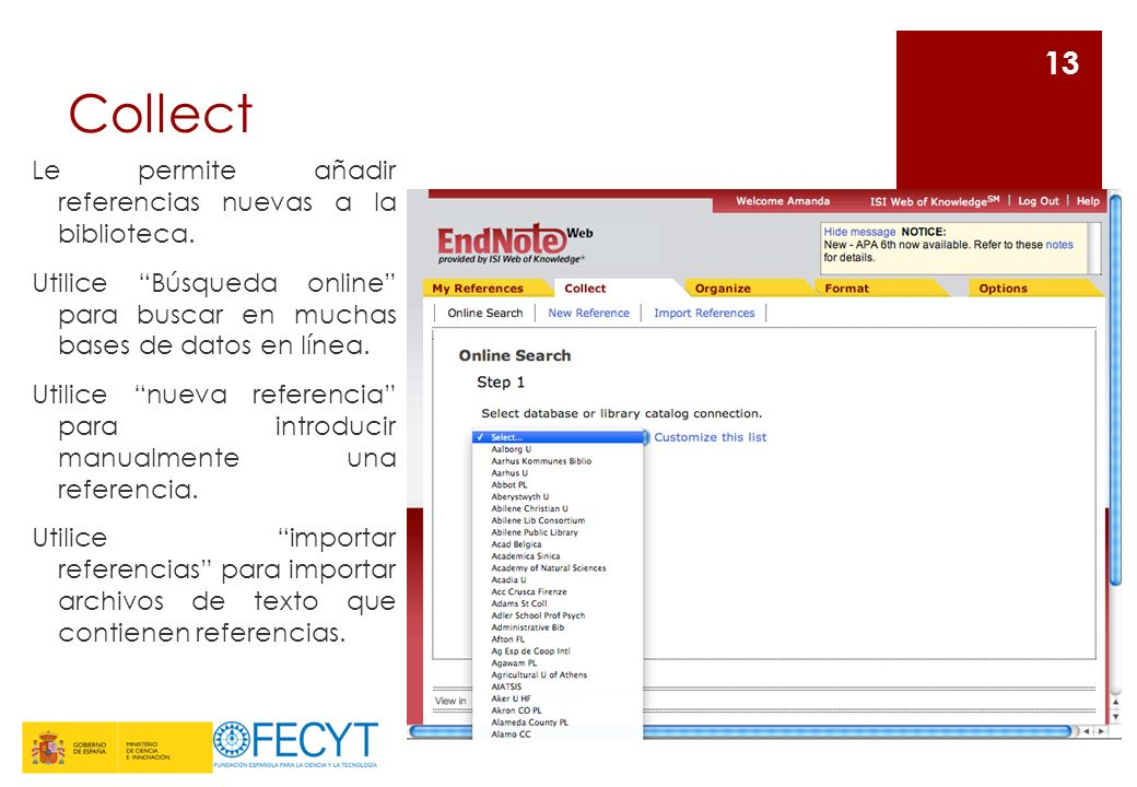 Collect Le permite añadir referencias nuevas a la biblioteca. Utilice Búsqueda online para buscar en muchas bases de datos en línea. Utilice nueva ref
