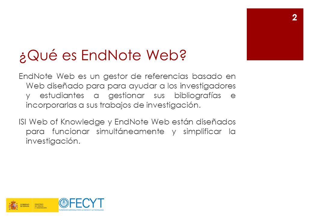 ¿Qué es EndNote Web? EndNote Web es un gestor de referencias basado en Web diseñado para para ayudar a los investigadores y estudiantes a gestionar su