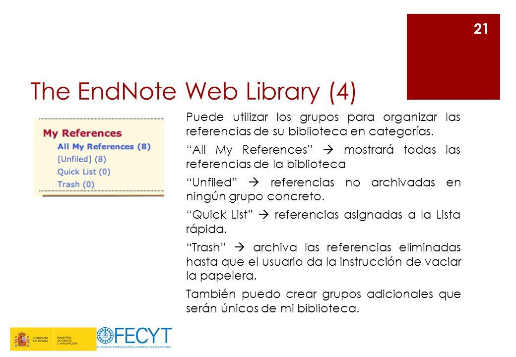 The EndNote Web Library (4) 21 Puede utilizar los grupos para organizar las referencias de su biblioteca en categorías. All My References mostrará tod