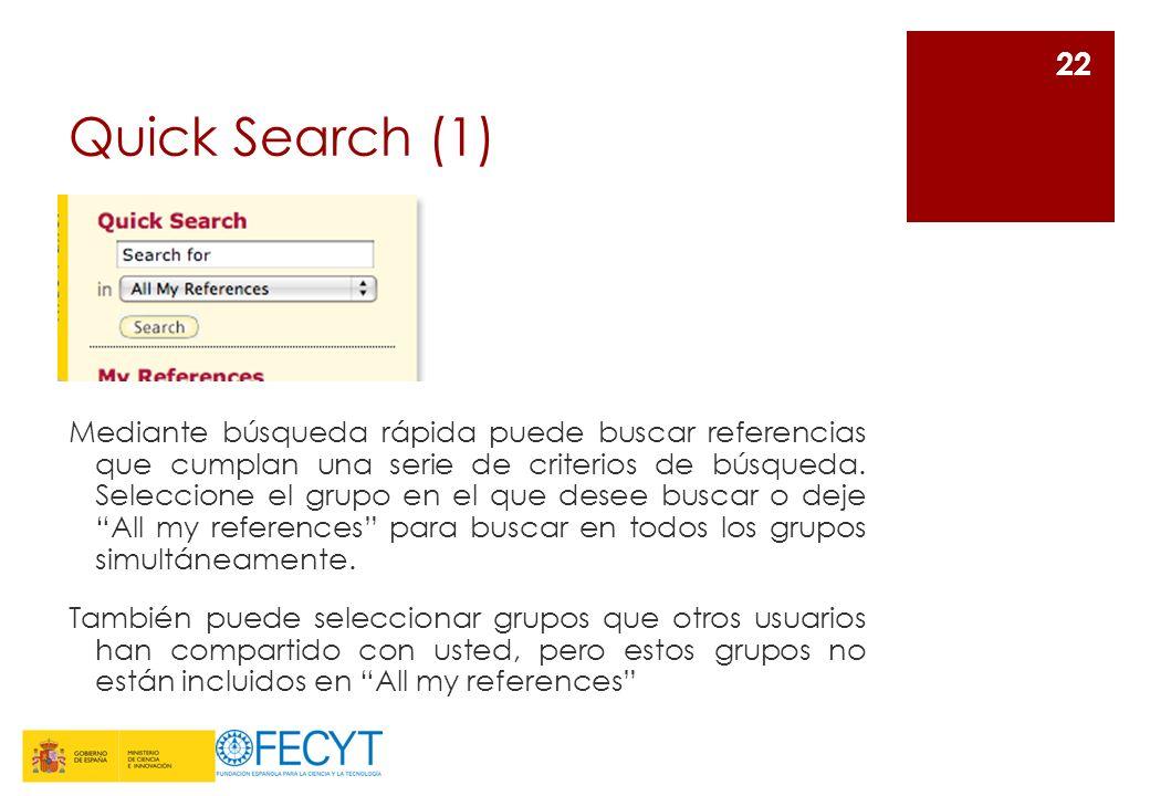 Quick Search (1) Mediante búsqueda rápida puede buscar referencias que cumplan una serie de criterios de búsqueda. Seleccione el grupo en el que desee