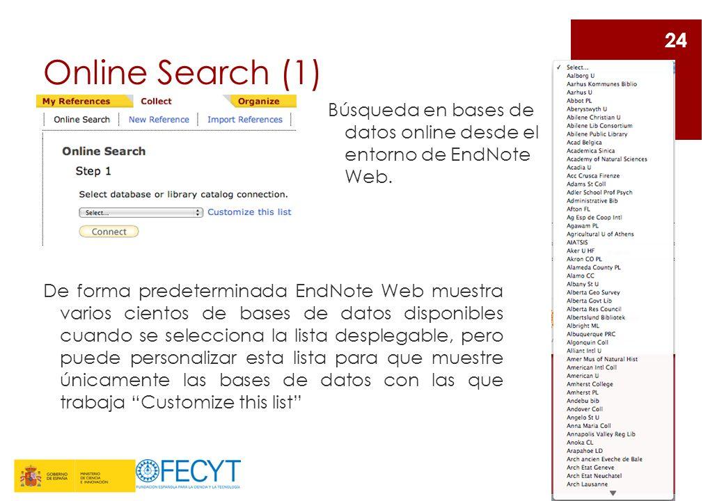Online Search (1) Búsqueda en bases de datos online desde el entorno de EndNote Web. 24 De forma predeterminada EndNote Web muestra varios cientos de