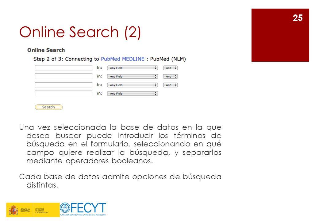 Online Search (2) 25 Una vez seleccionada la base de datos en la que desea buscar puede introducir los términos de búsqueda en el formulario, seleccio