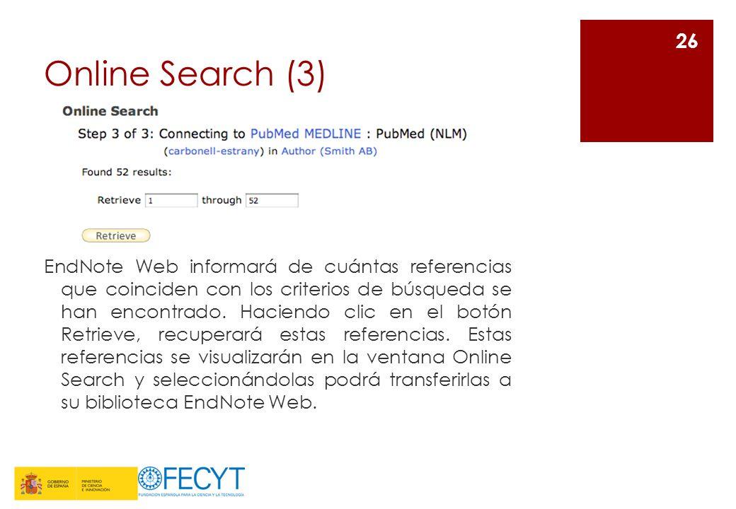 Online Search (3) 26 EndNote Web informará de cuántas referencias que coinciden con los criterios de búsqueda se han encontrado. Haciendo clic en el b