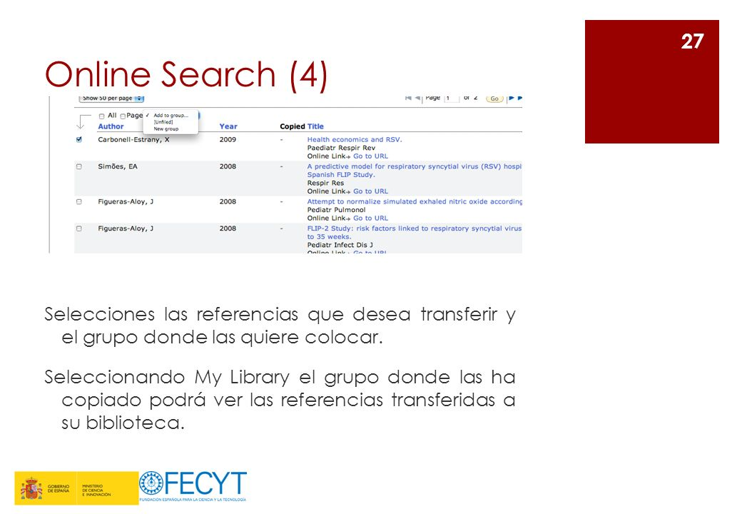 Online Search (4) 27 Selecciones las referencias que desea transferir y el grupo donde las quiere colocar. Seleccionando My Library el grupo donde las