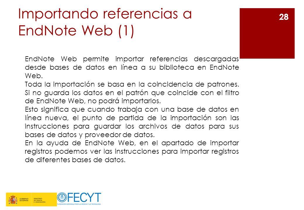 Importando referencias a EndNote Web (1) 28 EndNote Web permite importar referencias descargadas desde bases de datos en línea a su biblioteca en EndN