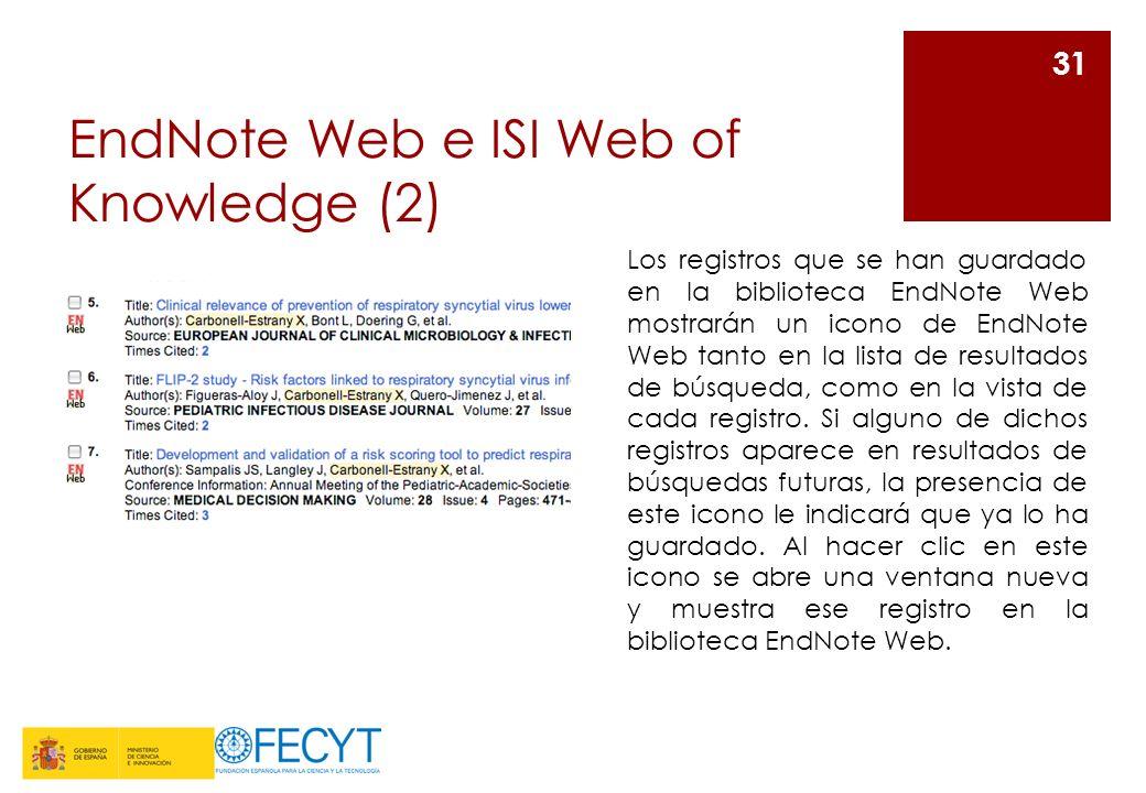 EndNote Web e ISI Web of Knowledge (2) 31 Los registros que se han guardado en la biblioteca EndNote Web mostrarán un icono de EndNote Web tanto en la