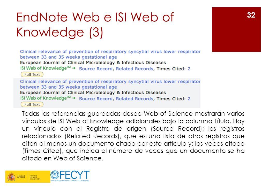 EndNote Web e ISI Web of Knowledge (3) 32 Todas las referencias guardadas desde Web of Science mostrarán varios vínculos de ISI Web of knowledge adici