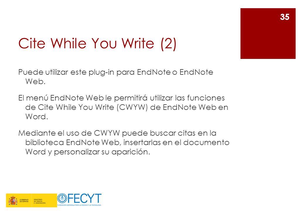 Cite While You Write (2) Puede utilizar este plug-in para EndNote o EndNote Web. El menú EndNote Web le permitirá utilizar las funciones de Cite While