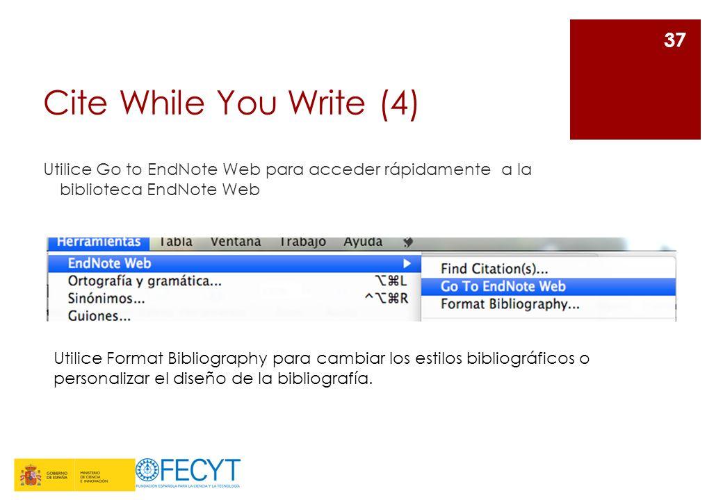Cite While You Write (4) Utilice Go to EndNote Web para acceder rápidamente a la biblioteca EndNote Web 37 Utilice Format Bibliography para cambiar lo