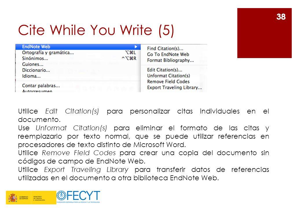 Cite While You Write (5) 38 Utilice Edit Citation(s) para personalizar citas individuales en el documento. Use Unformat Citation(s) para eliminar el f
