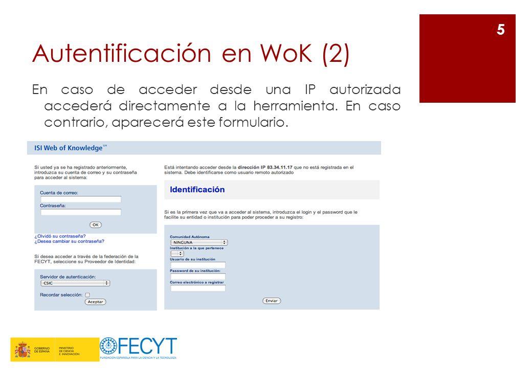 Autentificación en WoK (2) En caso de acceder desde una IP autorizada accederá directamente a la herramienta. En caso contrario, aparecerá este formul