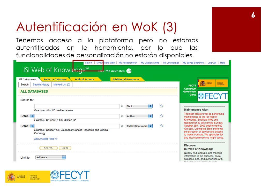 Autentificación en WoK (3) 6 Tenemos acceso a la plataforma pero no estamos autentificados en la herramienta, por lo que las funcionalidades de person