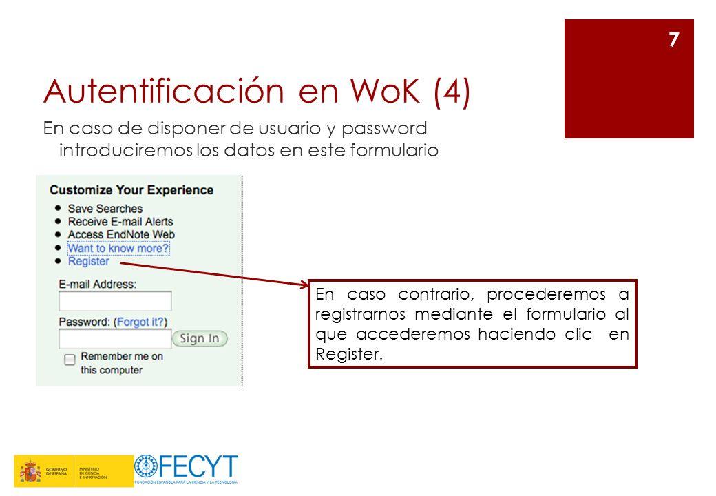 Autentificación en WoK (4) En caso de disponer de usuario y password introduciremos los datos en este formulario 7 En caso contrario, procederemos a r