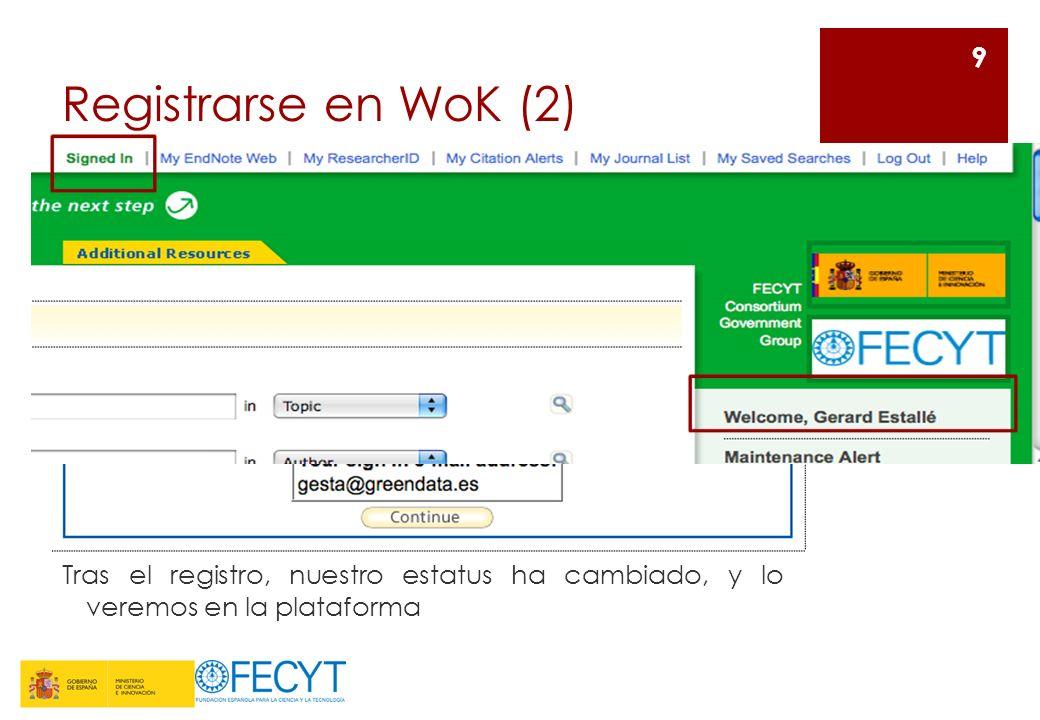 Registrarse en WoK (2) Si el formulario de registro se ha enviado con éxito, visualizaremos este mensaje de confirmación 9 Tras el registro, nuestro e