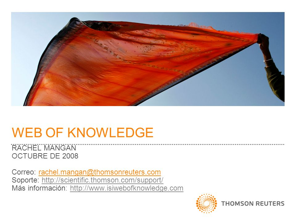 WEB OF KNOWLEDGE RACHEL MANGAN OCTUBRE DE 2008 Correo: rachel.mangan@thomsonreuters.com Soporte: http://scientific.thomson.com/support/http://scientif
