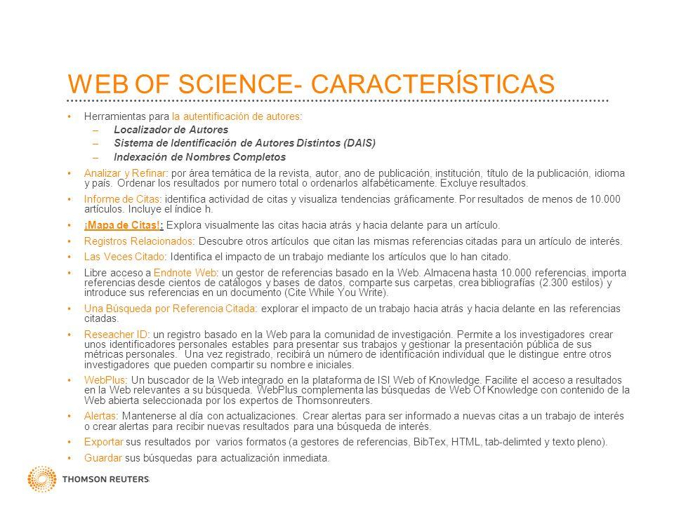 WEB OF SCIENCE- CARACTERÍSTICAS Localizador de Autor- un proceso de cuarto pasos para limitar una búsqueda a un autor de interés DAIS- Sistema de Identificación de Autores Distintos, agrupa los resultados en conjuntos que probablemente son publicados por el mismo autor.