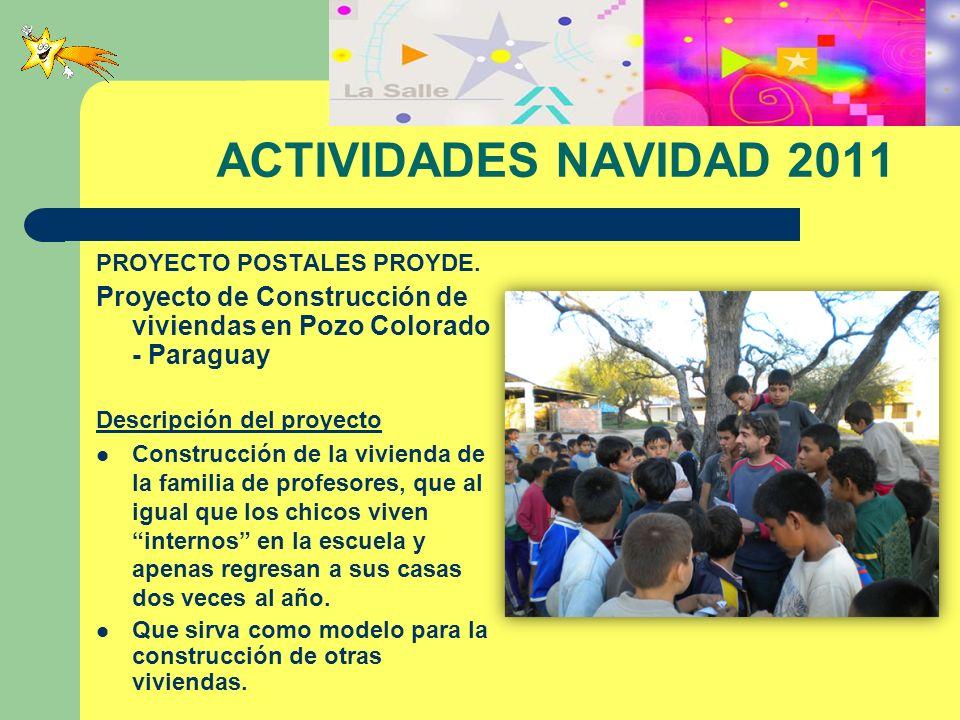 ACTIVIDADES NAVIDAD 2011 PROYECTO POSTALES PROYDE. Proyecto de Construcción de viviendas en Pozo Colorado - Paraguay Descripción del proyecto Construc
