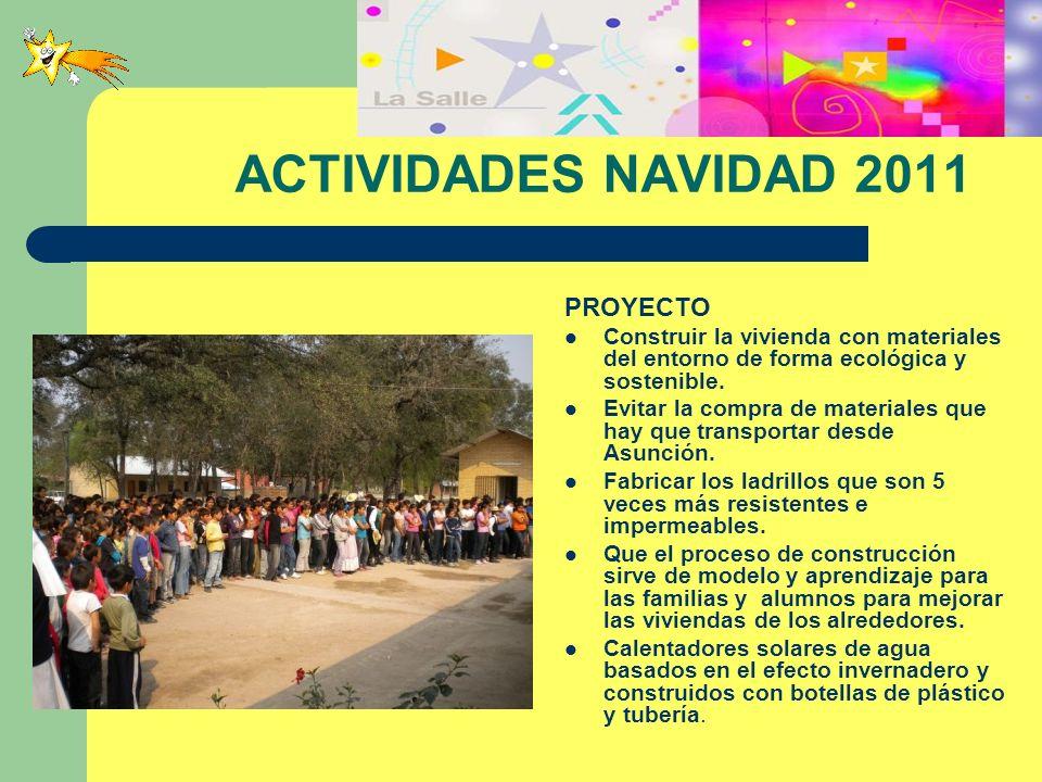 ACTIVIDADES NAVIDAD 2011 PROYECTO Construir la vivienda con materiales del entorno de forma ecológica y sostenible. Evitar la compra de materiales que