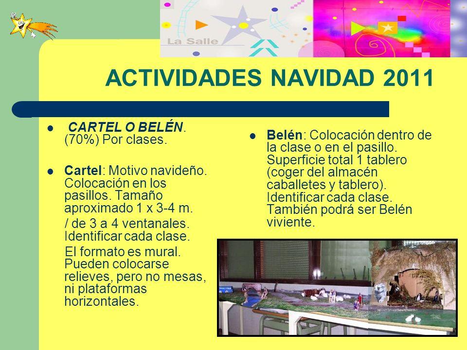 ACTIVIDADES NAVIDAD 2011 CARTEL O BELÉN. (70%) Por clases. Cartel: Motivo navideño. Colocación en los pasillos. Tamaño aproximado 1 x 3-4 m. / de 3 a