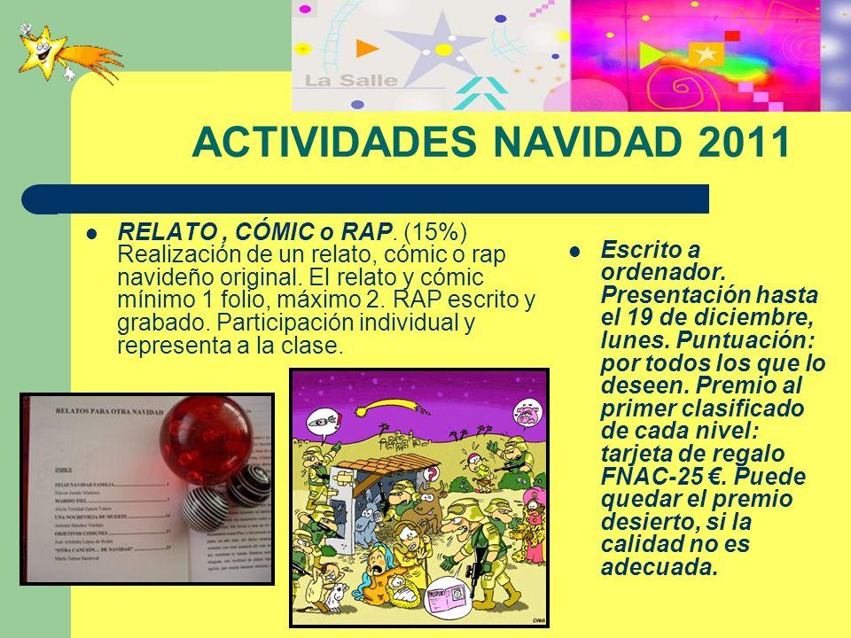 ACTIVIDADES NAVIDAD 2011 RELATO, CÓMIC o RAP. (15%) Realización de un relato, cómic o rap navideño original. El relato y cómic mínimo 1 folio, máximo