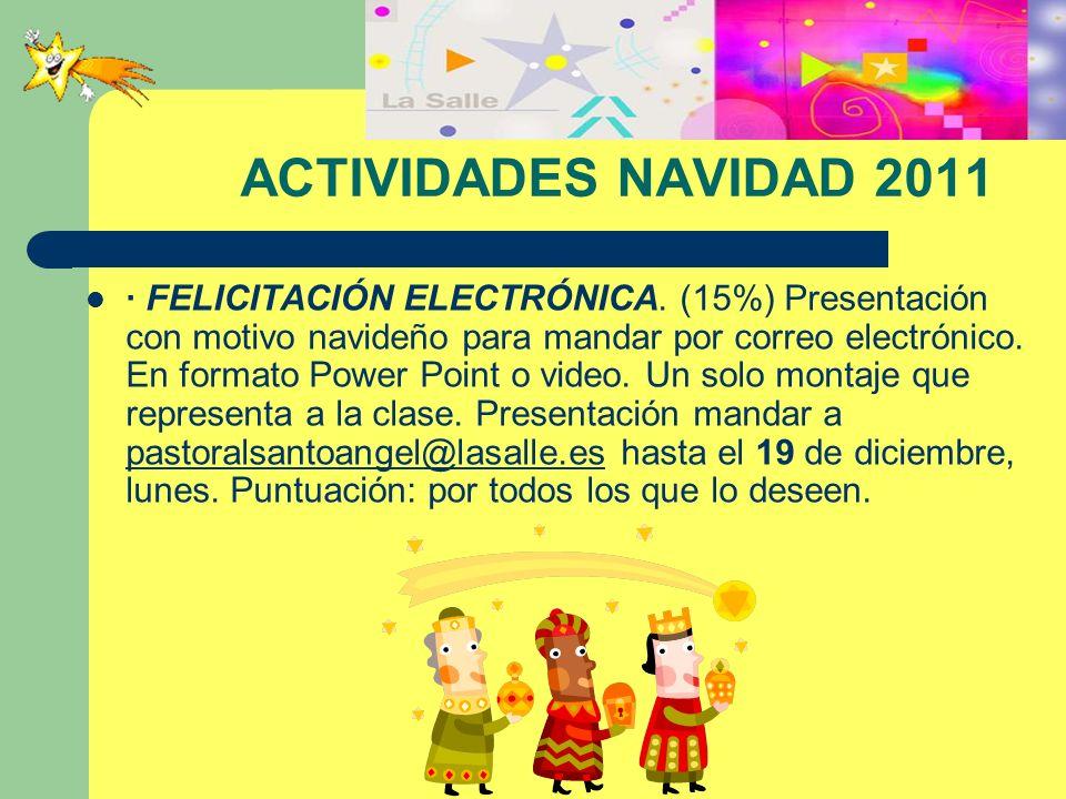 ACTIVIDADES NAVIDAD 2011 · FELICITACIÓN ELECTRÓNICA. (15%) Presentación con motivo navideño para mandar por correo electrónico. En formato Power Point