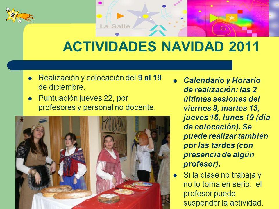 ACTIVIDADES NAVIDAD 2011 Realización y colocación del 9 al 19 de diciembre. Puntuación jueves 22, por profesores y personal no docente. Calendario y H