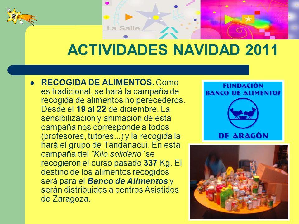 ACTIVIDADES NAVIDAD 2011 RECOGIDA DE ALIMENTOS. Como es tradicional, se hará la campaña de recogida de alimentos no perecederos. Desde el 19 al 22 de