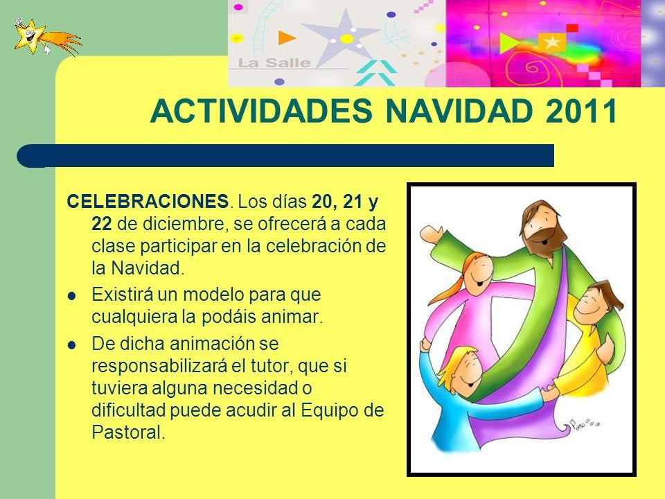 ACTIVIDADES NAVIDAD 2011 CELEBRACIONES. Los días 20, 21 y 22 de diciembre, se ofrecerá a cada clase participar en la celebración de la Navidad. Existi