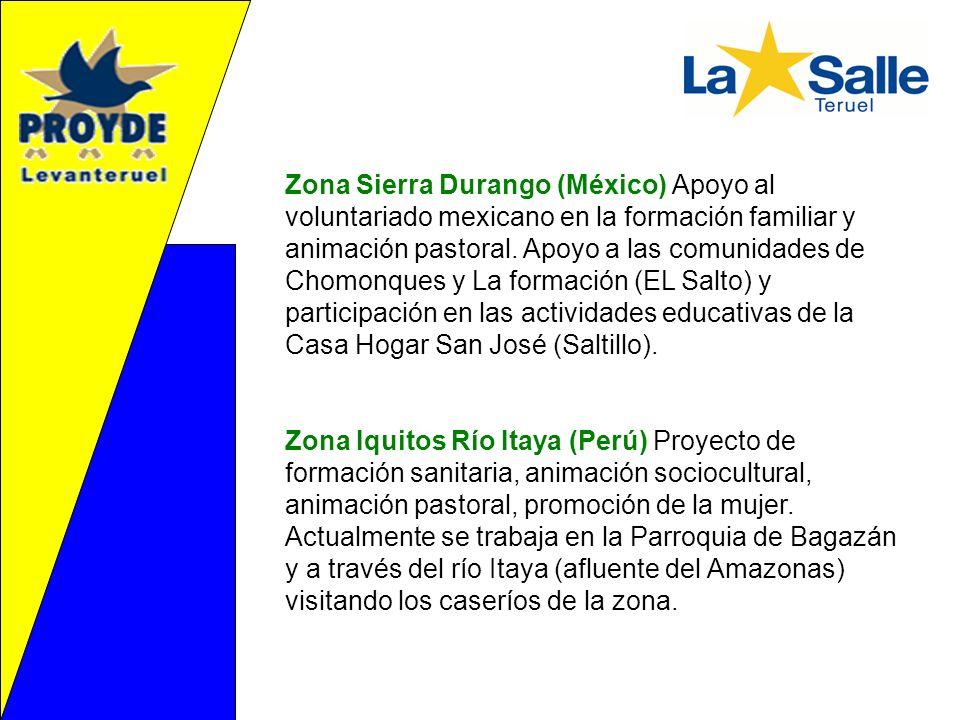 Zona Sierra Durango (México) Apoyo al voluntariado mexicano en la formación familiar y animación pastoral. Apoyo a las comunidades de Chomonques y La