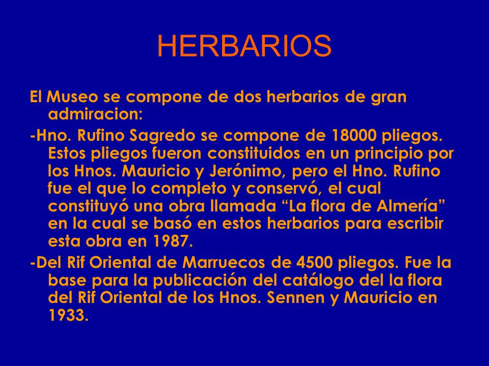 El Museo se compone de dos herbarios de gran admiracion: -Hno. Rufino Sagredo se compone de 18000 pliegos. Estos pliegos fueron constituidos en un pri