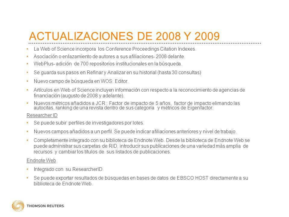 ACTUALIZACIONES DE 2008 Y 2009 La Web of Science incorpora los Conference Proceedings Citation Indexes. Asociación o enlazamiento de autores a sus afi