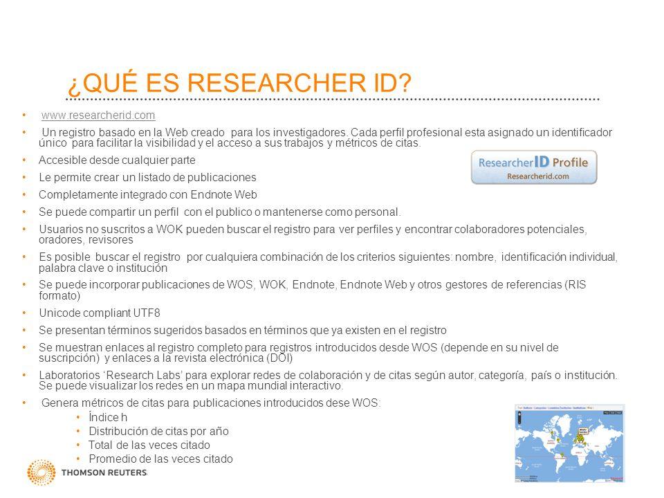 ¿QUÉ ES RESEARCHER ID? www.researcherid.com Un registro basado en la Web creado para los investigadores. Cada perfil profesional esta asignado un iden