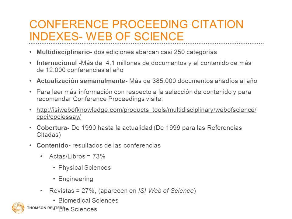 CONFERENCE PROCEEDING CITATION INDEXES- WEB OF SCIENCE Multidisciplinario- dos ediciones abarcan casi 250 categorías Internacional -Más de 4.1 millone