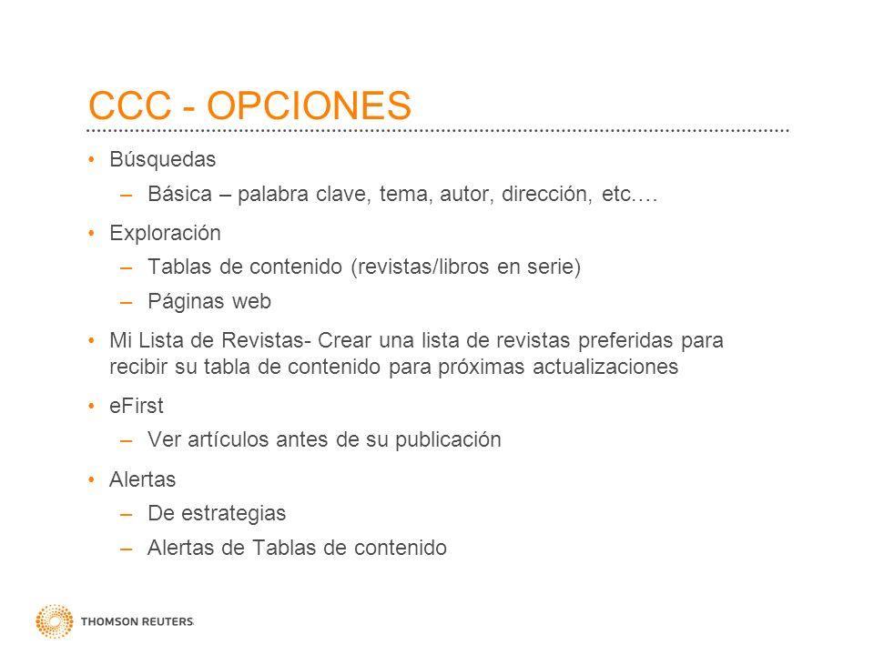 CCC - OPCIONES Búsquedas –Básica – palabra clave, tema, autor, dirección, etc.… Exploración –Tablas de contenido (revistas/libros en serie) –Páginas w