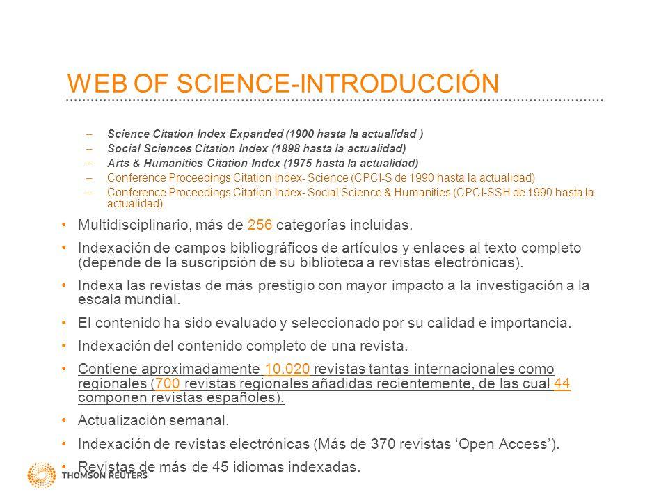 WEB OF SCIENCE-INTRODUCCIÓN –Science Citation Index Expanded (1900 hasta la actualidad ) –Social Sciences Citation Index (1898 hasta la actualidad) –A