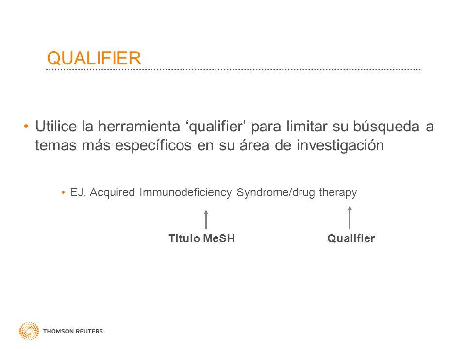 QUALIFIER Utilice la herramienta qualifier para limitar su búsqueda a temas más específicos en su área de investigación EJ. Acquired Immunodeficiency