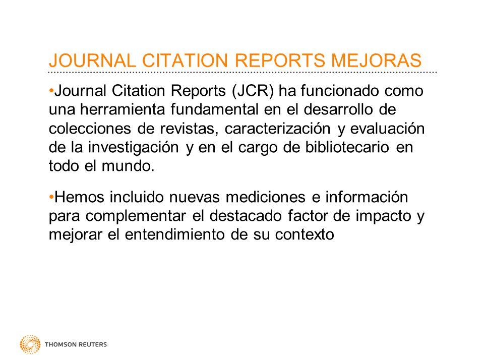 JOURNAL CITATION REPORTS MEJORAS Journal Citation Reports (JCR) ha funcionado como una herramienta fundamental en el desarrollo de colecciones de revi