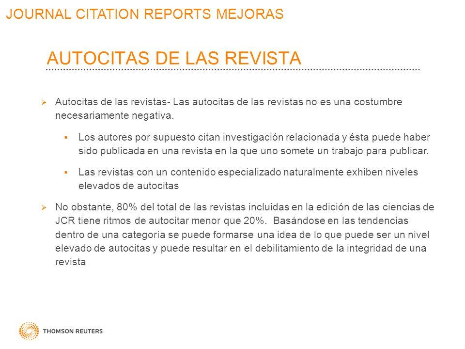 JOURNAL CITATION REPORTS MEJORAS Autocitas de las revistas- Las autocitas de las revistas no es una costumbre necesariamente negativa. Los autores por