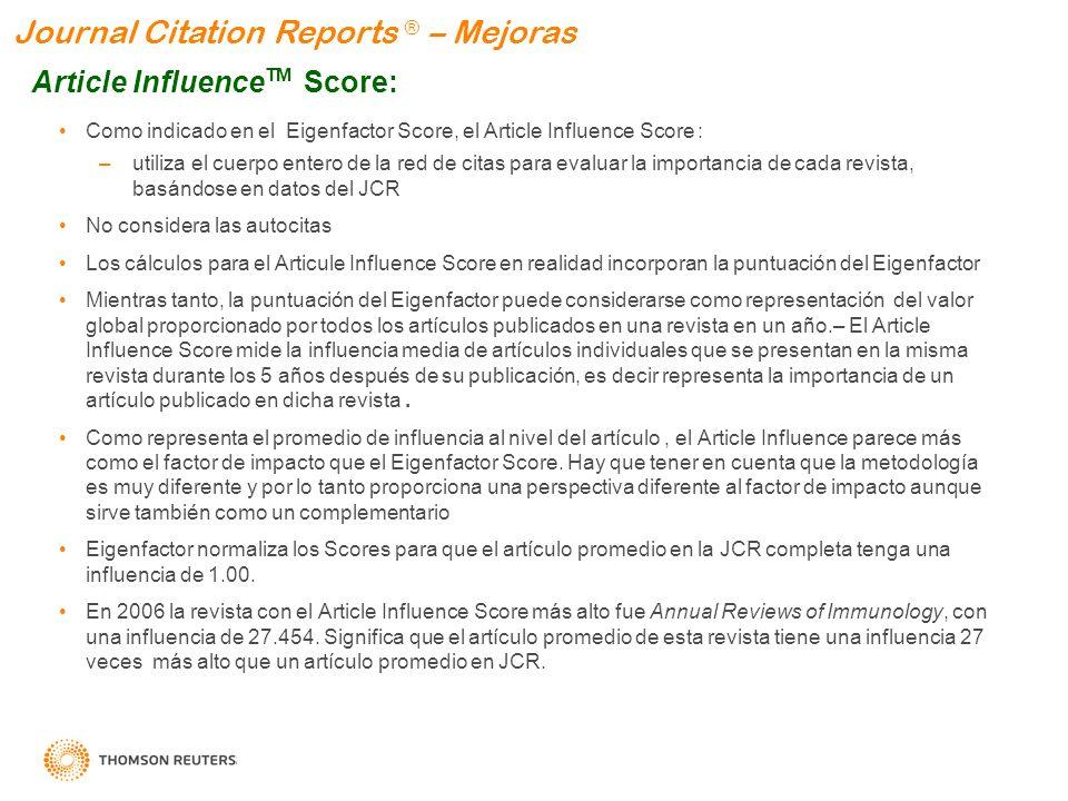 Journal Citation Reports ® – Mejoras Article Influence TM Score: Como indicado en el Eigenfactor Score, el Article Influence Score : –utiliza el cuerp
