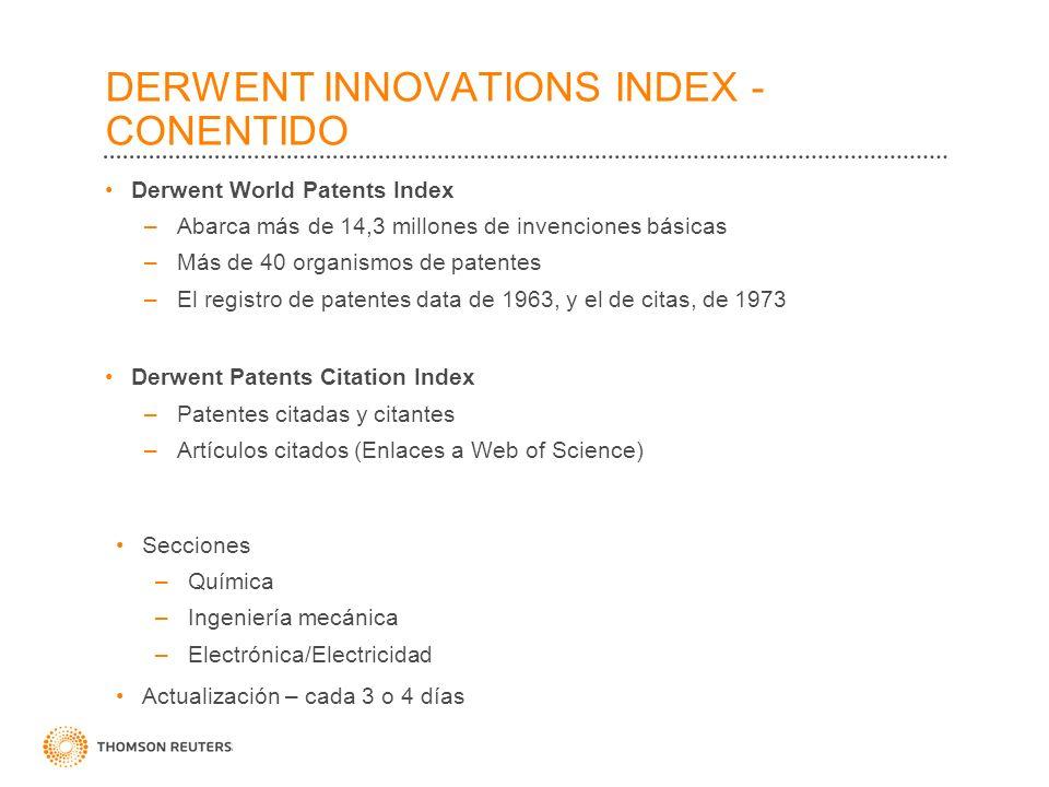 DERWENT INNOVATIONS INDEX - CONENTIDO Derwent World Patents Index –Abarca más de 14,3 millones de invenciones básicas –Más de 40 organismos de patente
